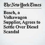 Bosch, a Volkswagen Supplier, Agrees to Settle Over Diesel Scandal | Jack Ewing