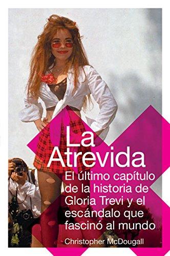 La Atrevida: El ultimo capitulo de la historia de Gloria Trevi y el escandalo que fascino al mundo (Spanish Edition) by Rayo