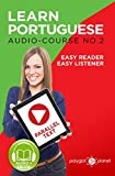 Learn Portuguese - Easy Reader | Easy Listener | Parallel Text: Portuguese Audio Course No. 2 (Learn Portuguese | Easy Audio | Easy Text)