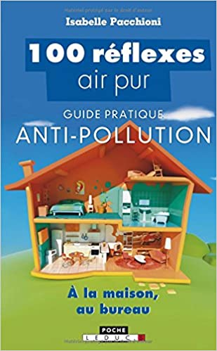 100 réflexes air pur : Guide pratique anti-pollution, à la maison, au bureau
