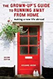 The Grown-up's Guide to Running Away from Home: Making a New Life Abroad by Rosanne Knorr (2008-05-03)
