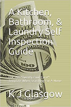 A Kitchen, Bathroom, & Laundry Self Inspection Guide: Use This