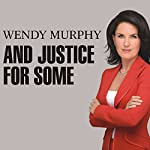 And Justice for Some | Wendy Murphy
