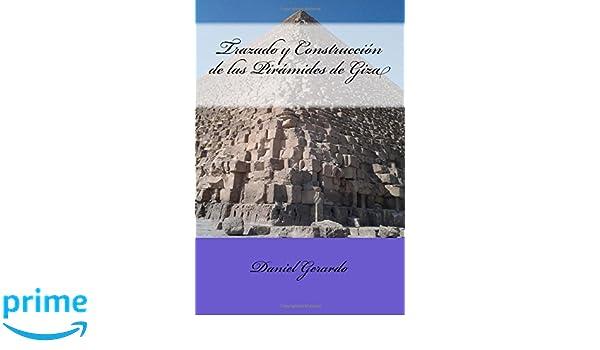 Trazado y Construcción de las Pirámides de Giza (Spanish Edition): Daniel Gerardo: 9781519492609: Amazon.com: Books