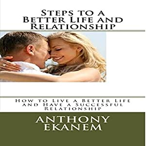 Steps to a Better Life and Relationship Audiobook
