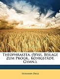 Theophrastea. (Wiss. Beilage Zum Progr., Königstädt. Gymn.). (German Edition), Hermann Diels, 1149722169