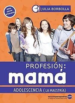 Profesión mamá: adolescencia: La maestría (Bilbioteca Julia Borbolla) de [Borbolla, Julia]