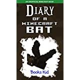 Minecraft: Diary of a Minecraft Bat (An Unofficial Minecraft Book) (Minecraft Diary Books and Wimpy Zombie Tales For Kids Book 20)