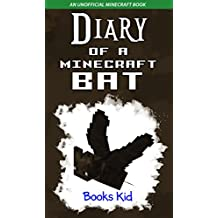 Diary of a Minecraft Bat: An Unofficial Minecraft Book (Minecraft Diary Books and Wimpy Zombie Tales For Kids 20)