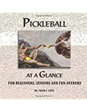 Pickleball at a Glance: For Beginners, Seniors and Fun-Seekers