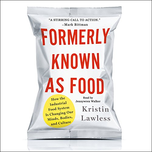Formerly Known as Food: How the Industrial Food System Is Changing Our Minds, Bodies, and Culture by Macmillan Audio
