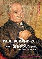 Paul Durand-Ruel: Le marchand des impressionnistes