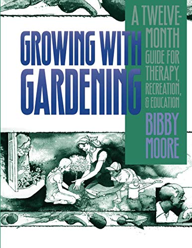 Growing with Gardening: A Twelve-month Guide for Therapy, Recreation, and Education