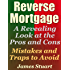 Reverse Mortgage: A Revealing Look at the Pros and Cons - Mistakes and Traps to Avoid