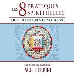 Les huit pratiques spirituelles pour transformer votre vie