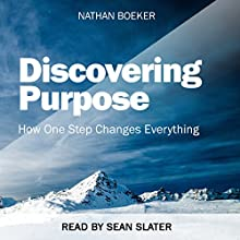 Discovering Purpose: How One Step Changes Everything | Livre audio Auteur(s) : Nathan Boeker Narrateur(s) : Sean Slater