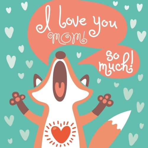 I Love You Mom: 40 Blank Love Coupons - Full Color