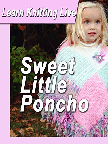 - Learn Knitting Live: Sweet Little Poncho