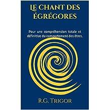 Le chant des égrégores: Pour une compréhension totale et définitive du comportement des êtres. (French Edition)