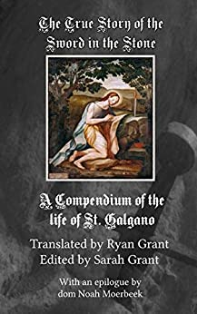 The True Story of the Sword and the Stone: A Compendium of the Life of St. Galgano by [Dei Gius Galetti, Torchj]