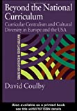 Beyond the National Curriculum: Curricular Centralism and Cultural Diversity in Europe and the USA (Master Classes in Education Series), Professor David Coulby, David Coulby, 0750709723