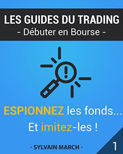 Espionnez les fonds ...et imitez-les ! (Les guides du trading t. 1) (French Edition)