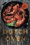 Dutch Oven - Das rustikale Kochbuch für den eisernen Feuertopf (inkl. Tipps für Einsteiger)