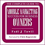 The Complete Guide to Mobile Marketing Success for Business Owners | Fadi Tawil