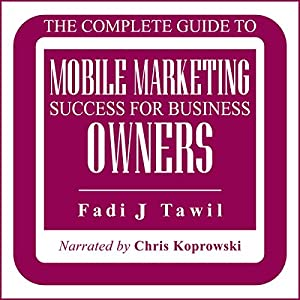 The Complete Guide to Mobile Marketing Success for Business Owners Audiobook