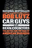 Car Guys Vs. Bean Counters: The Battle for the Soul of American Business (Hardcover) By Robert A. Lutz