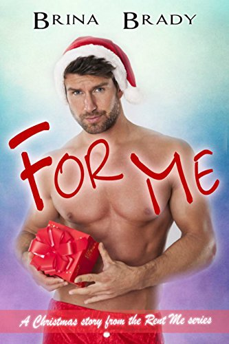 Book: For Me - A Christmas Story from the Rent Me Series by Brina Brady
