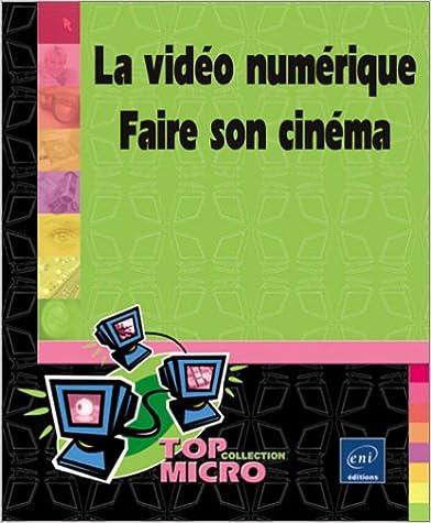 En ligne téléchargement La vidéo numérique : Faire son cinéma pdf ebook