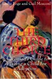 The Third Choice: A Woman's Guide to Placing a Child for Adoption, Leslie Foge, 0615125921