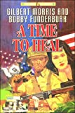 A Time to Heal, Gilbert Morris and Bobby Funderburk, 0849935121