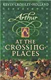 At the Crossing Places (Arthur Trilogy, Bk. 2)