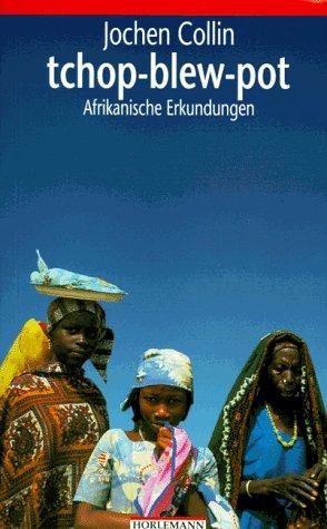 tchop-blew-pot: Afrikanische Erkundungen