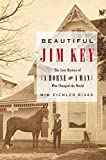 img - for Beautiful Jim Key: The Lost History of a Horse and a Man Who Changed the World book / textbook / text book