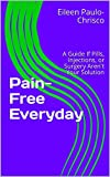 Pain-Free Everyday: A Guide If Pills, Injections, or Surgery Aren't Your Solution