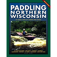 Paddling Northern Wisconsin: 85 Great Trips by Canoe and Kayak (Trails Book Guide) by Mike Svob (2012-01-26)