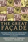 img - for The Great Fa ade: The Regime of Novelty in the Catholic Church from Vatican II to the Francis Revolu book / textbook / text book