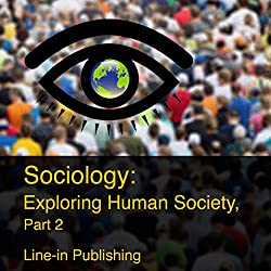 Sociology: Exploring Human Society, Part 2