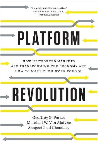 Platform Revolution � How Networked Markets are Transforming the Economy and How to Make Them Work for You