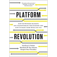 Platform Revolution: How Networked Markets are Transforming the Economyand How to Make Them Work for You