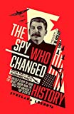 The Spy Who Changed History: The Untold Story of How the Soviet Union Won the Race for America's Top Secrets