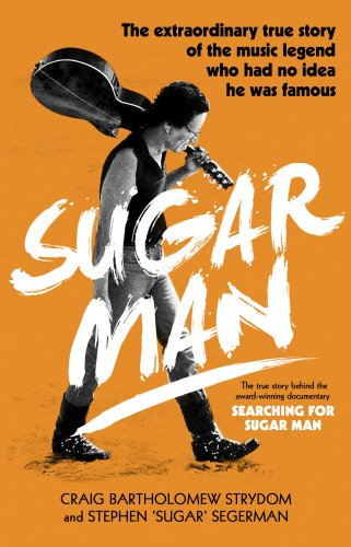 Download Sugar Man: The Life, Death and Resurrection of Sixto Rodriguez pdf