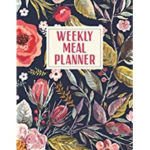 Weekly Meal Planner: Floral Meal Planner Journal 2019 (8.5x11) - 52 Pages