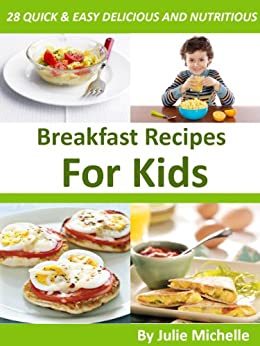 Healthy Breakfast Recipes for Kids Easy & Quick Meals Cookbook: The Best Breakfast Recipes Cookbook for Healthy Diet Collection by [Michelle, Julie]