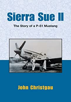 Sierra Sue II:The Story of A P-51 Mustang by [Christgau, John]
