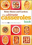 The Ultimate Casseroles Book: More than 400 Heartwarming Dishes from Dips to Desserts (Better Homes and Gardens Ultimate)