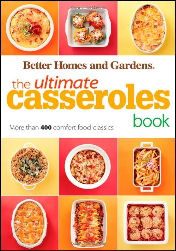 (The Ultimate Casseroles Book: More than 400 Heartwarming Dishes from Dips to Desserts (Better Homes and Gardens Ultimate))